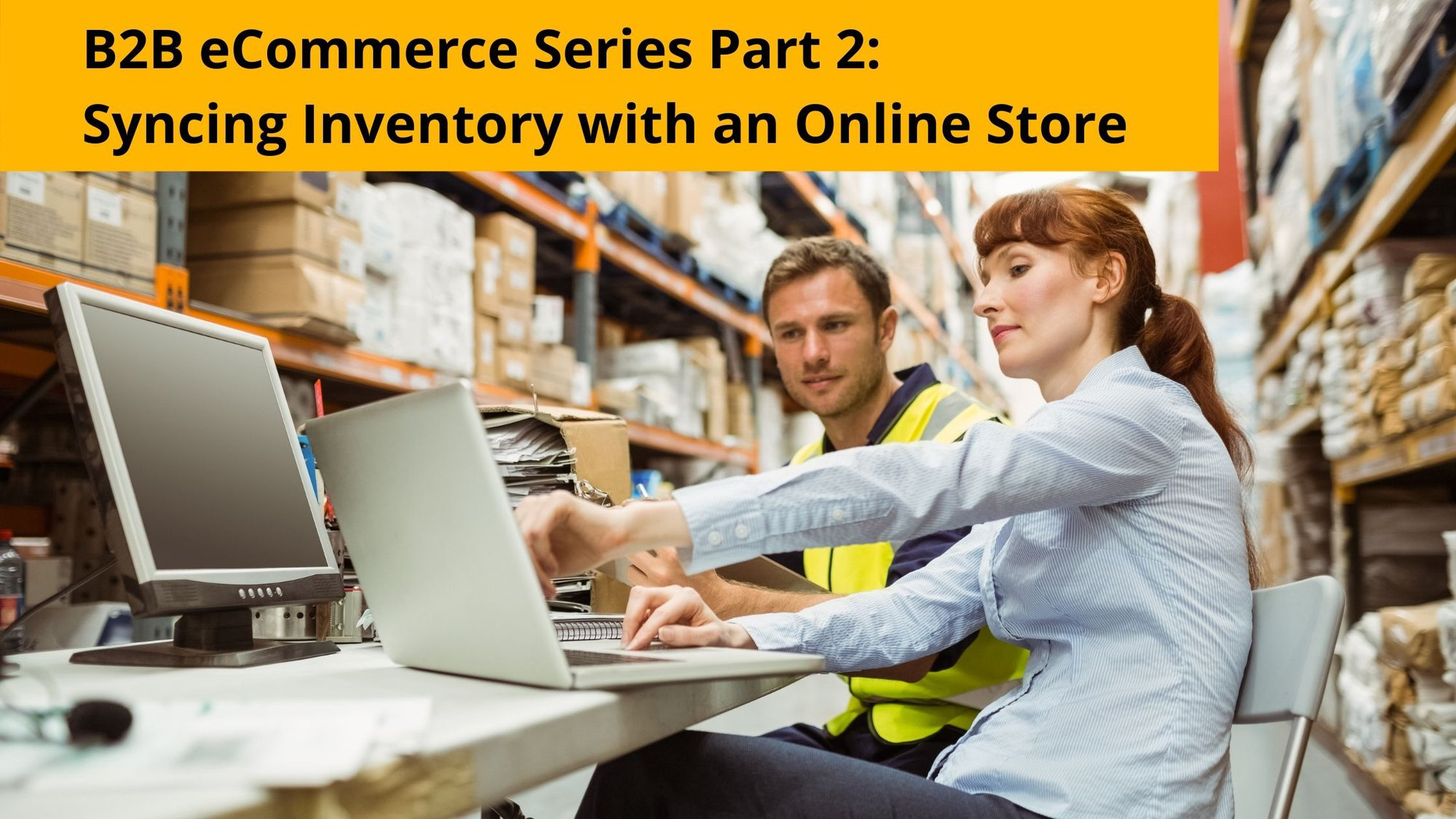 B2B eCommerce Series Part 2: Syncing Inventory with an Online Store
