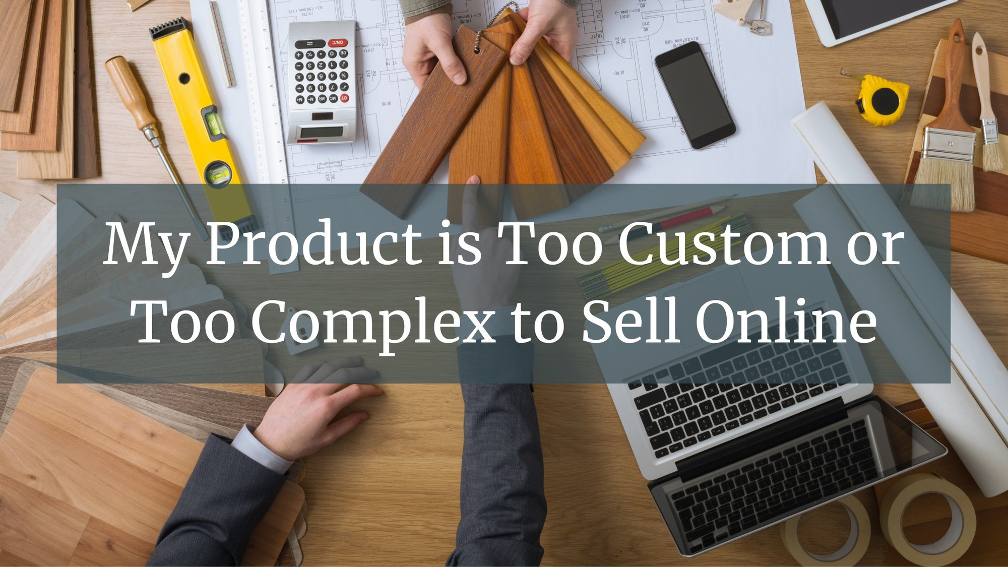 B2B eCommerce Series Part 1: Selling Complex Products Online